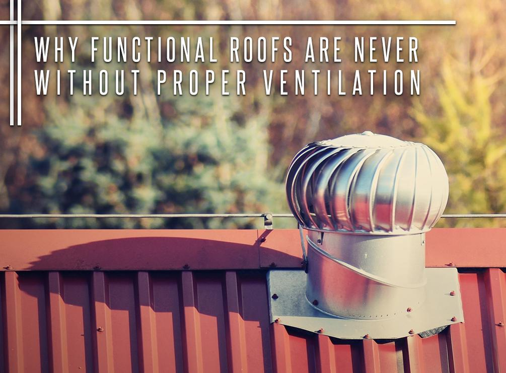 Why Functional Roofs Are Never Without Proper Ventilation