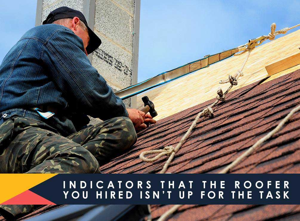 Indicators That the Roofer You Hired Isn't Up for the Task