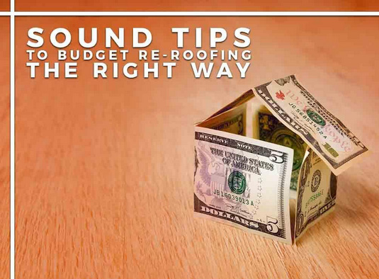 Sound Tips to Budget Re-Roofing the Right Way