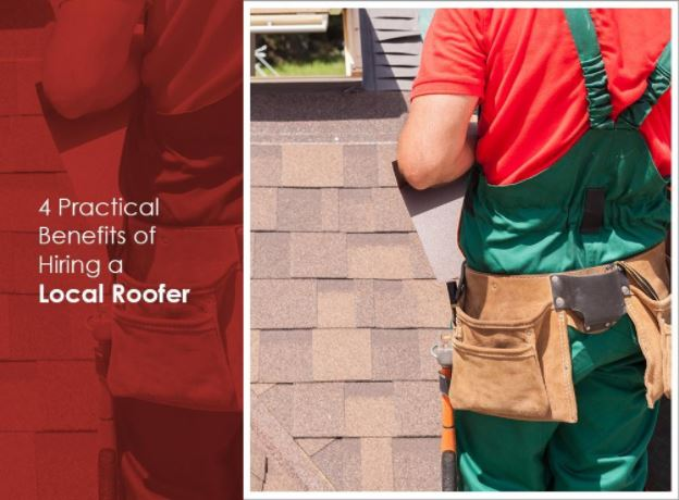 4 Practical Benefits of Hiring a Local Roofer