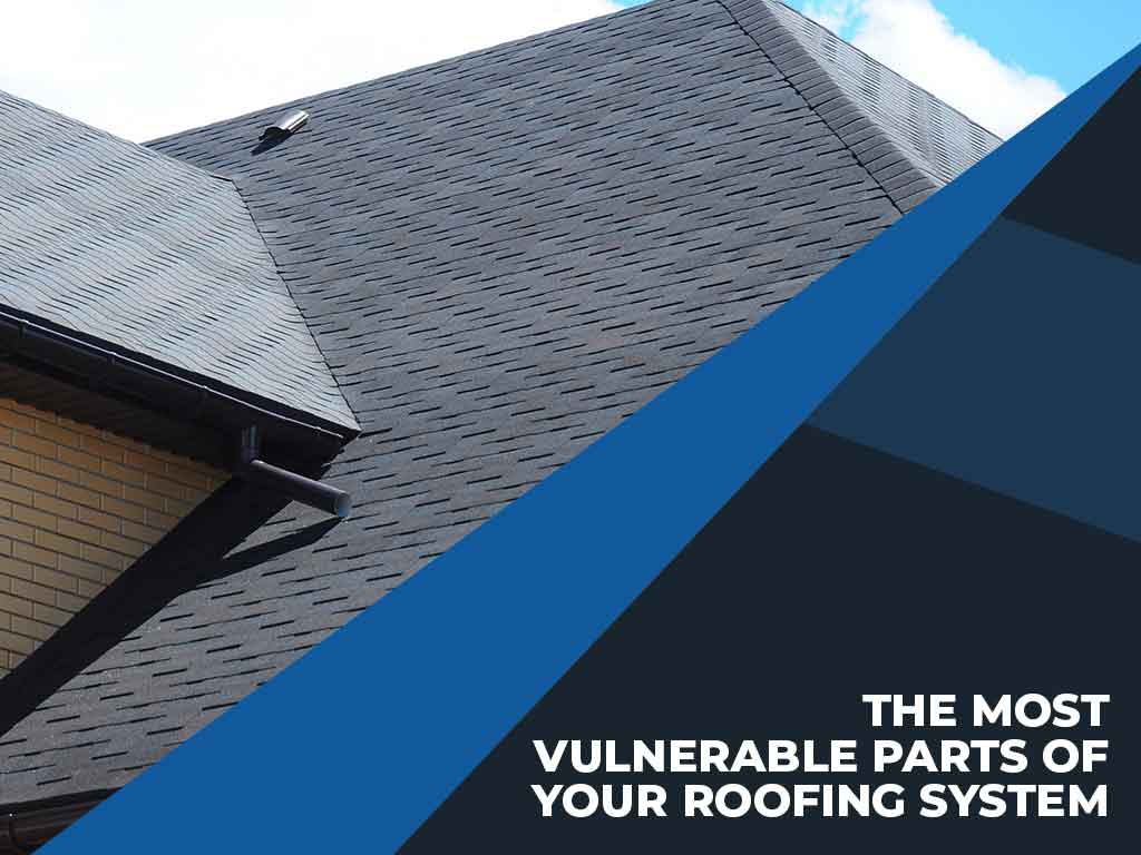 The Most Vulnerable Parts Of Your Roofing System