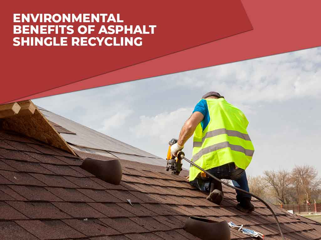 Environmental Benefits of Asphalt Shingle Recycling
